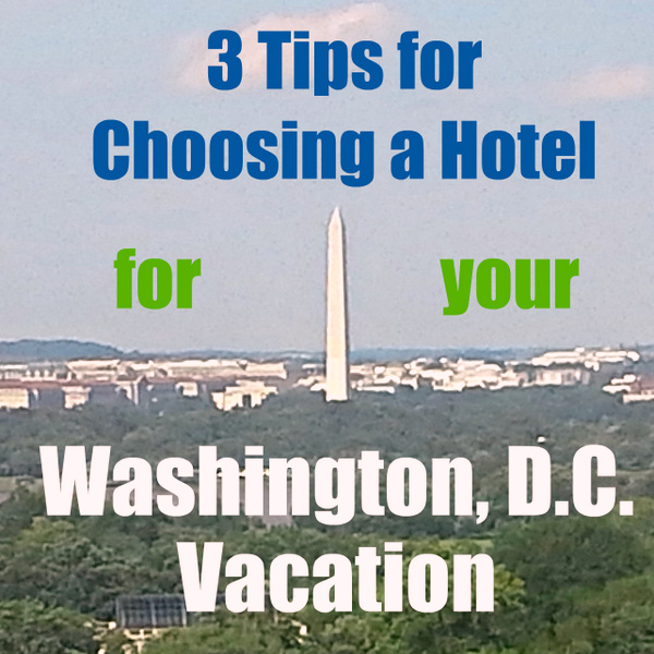 3 Tips for Choosing a Hotel for your Washington, D.C. Vacation