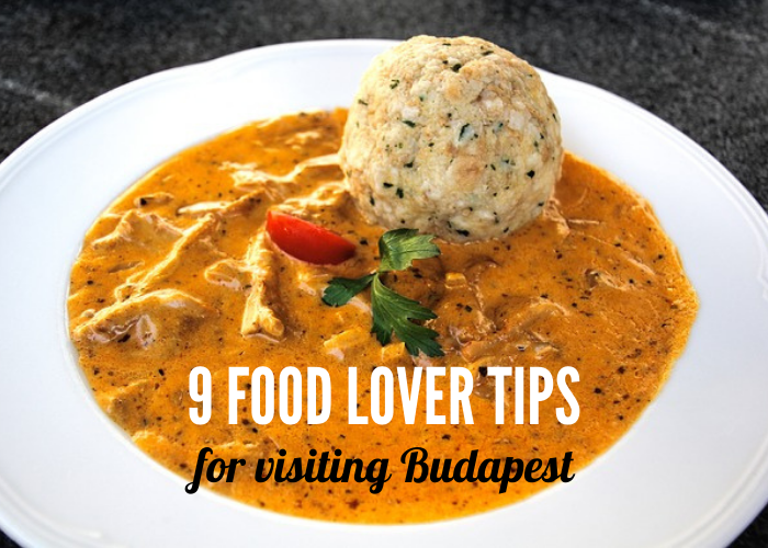 9 Food Lover Tips For Visiting Budapest